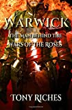 Warwick: The Man Behind The Wars of the Roses