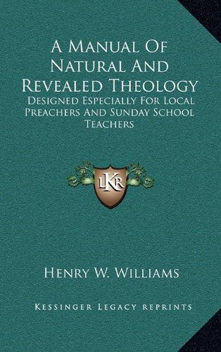 A Manual of Natural and Revealed Theology: Designed Especially for Local Preachers and Sunday School Teachers