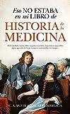 Eso no estaba en mi libro de Historia de la Medicina (Divulgación Científica)