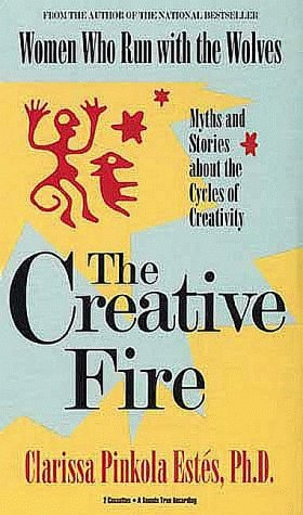 The Creative Fire: Myths and Stories about the Cycles of Creativity (Illustrated Living History Series) by Clarissa Pinkola Est??s (1992-01-01)