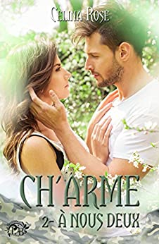 Ch'arme 2 - A nous deux (La Romance) par [Rose, Celina]