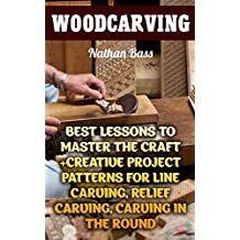 Woodcarving: Best Lessons to Master the Craft +Creative Project Patterns for Line Carving, Relief Carving, Carving in the Round: (Dover Woodworking) (English Edition)