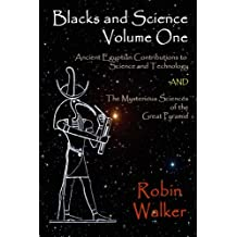 Blacks and Science Volume One: Ancient Egyptian Contributions to Science and Technology AND The Mysterious Sciences of the Great Pyramid: Volume 1