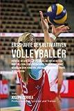 Erschaffe den ultimativen Volleyballer: Entdecke die Geheimnisse und Tricks, die von den besten Profi-Volleyballspielern und ihren Trainern angewandt ... Ernahrung und mentale Starke zu verbessern