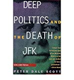 [(Deep Politics and the Death of JFK)] [ By (author) Peter Dale Scott ] [June, 1996]