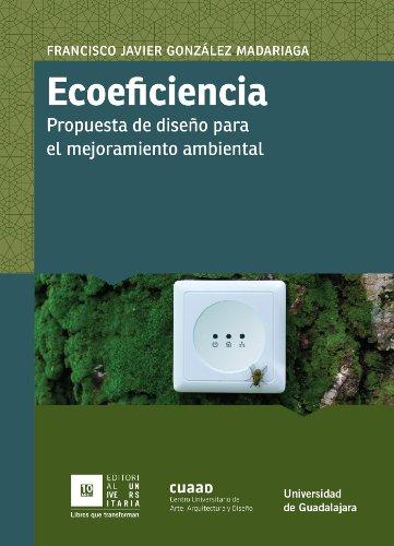 Ecoeficiencia. Propuesta de diseño para el mejorameinto ambiental. por Francisco Javier González Madariaga