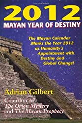2012: Mayan Year of Destiny by Adrian Gilbert (2006-10-31)