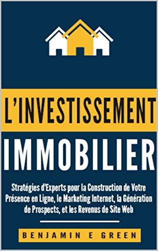 Couverture du livre l'investissement Immobilier: Stratégies d'Experts pour la Création de Votre Présence En Ligne, du Marketing Internet, de la Génération de prospects et des Revenus de Sites Web
