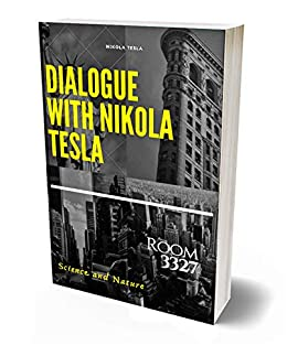 Dialogue with Nikola Tesla: Room 3327 (English Edition) de [and Nature, Science , Tesla, Nikola ]