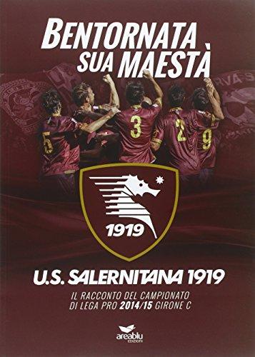 Bentornata sua maestà. U.S. Salernitana 1919. Il racconto del campionato di Lega Pro 2014/15 Girone C. Con poster