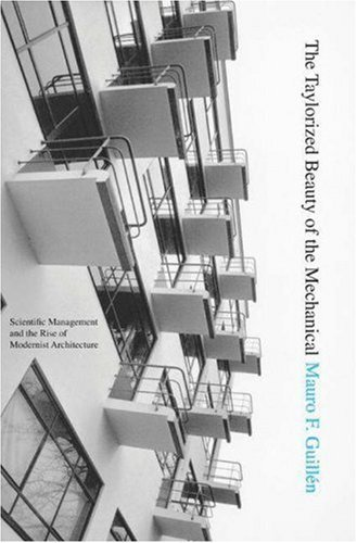 The Taylorized Beauty of the Mechanical: Scientific Management and the Rise of Modernist Architecture (Princeton Studies in Cultural Sociology) by Mauro F. Guill?n (2006-07-23)