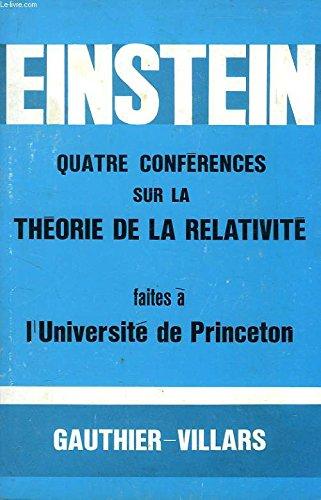 QUATRE CONFERENCES SUR LA THEORIE DE LA RELATIVITE FAITES A L'UNIVERSITE DE PRINCETON