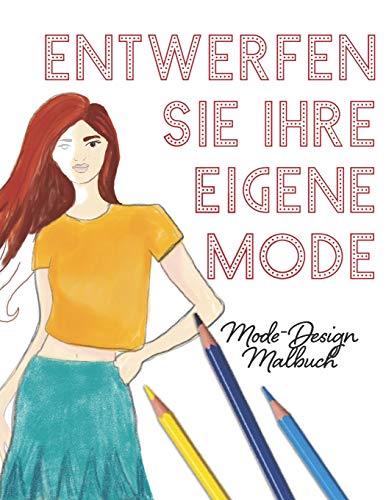Entwerfen Sie Ihre eigene Mode: Mode Malbuch (Kleid Designs Für Kinder)