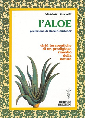 L'aloe. Virtu' terapeutiche di un prodigioso rimedio della natura.