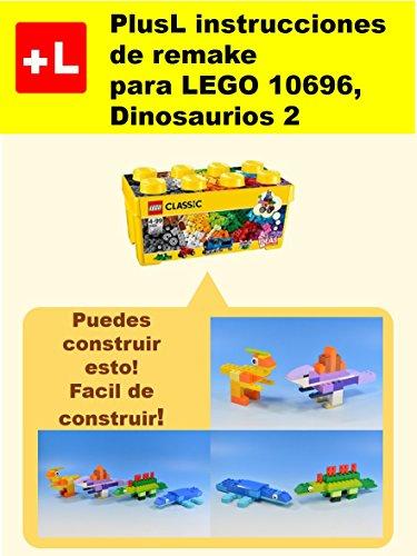 PlusL instrucciones de remake para LEGO 10696,Dinosaurios 2: Usted puede construir Dinosaurios 2 de sus propios ladrillos por PlusL