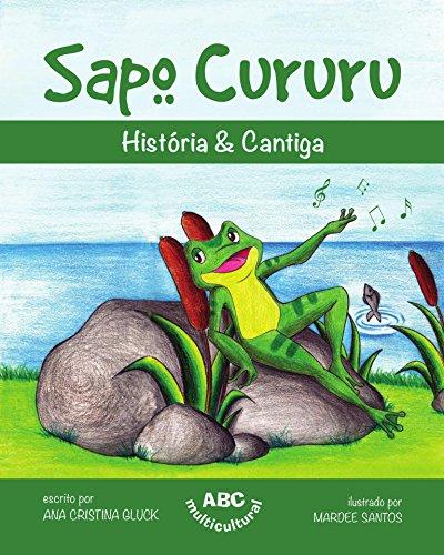 Sapo Cururu (História & Cantiga Livro 1) (Portuguese Edition) por Ana Cristina Gluck