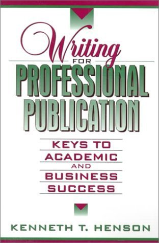 Writing for Professional Publication: Keys to Academic and Business Success by Kenneth T. Henson (1998-07-20)