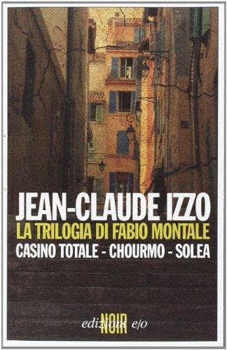 La trilogia di Fabio Montale: Casino totale-Chourmo-Solea (Noir mediterraneo) por Jean-Claude Izzo