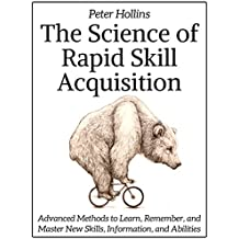 The Science of Rapid Skill Acquisition: Advanced Methods to Learn, Remember, and Master New Skills, Information, and Abilities (English Edition)