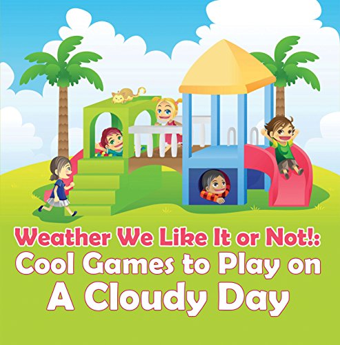 Weather We Like It or Not!: Cool Games to Play on A Cloudy Day: Weather for Kids - Earth Sciences (Children's Weather Books) (English Edition)