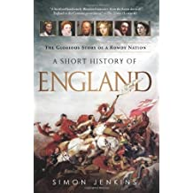 A Short History of England: The Glorious Story of a Rowdy Nation by Jenkins. Simon Reprint Edition (3/12/2013)