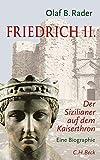 Friedrich der Zweite: Ein Sizilianer auf dem Kaiserthron - Olaf B. Rader