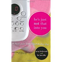 He's Just Not That into You: The No-Excuses Truth to Understanding Guys: Written by Greg Behrendt, 2004 Edition, (First Edition First Printing) Publisher: Simon Spotlight Entertainment [Hardcover]