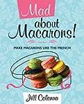 Mad about Macarons!: Make Macarons li...
