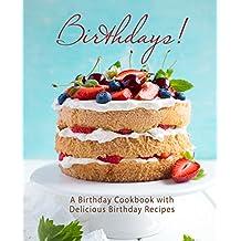 Birthdays!: A Birthday Cookbook with Delicious Birthday Recipes (English Edition)