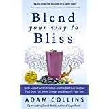 Blend Your Way to Bliss: Tasty Superfood Smoothie and Herbal Elixir Recipes That Burn Fat, Boost Energy and Beautify Your Skin (Blend Smarter Book 1) (English Edition)