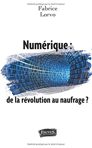 Numérique : de la révolution au naufrage ? par Fabrice Lorvo
