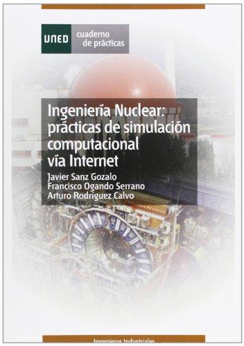 Ingeniería Nuclear: Prácticas de Simulación Computaciónal Via Internet (CUADERNO DE PRÁCTICAS) por Javier SANZ GOZALO
