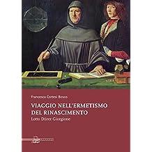 Viaggio nell'ermetismo del Rinascimento. Lotto Dürer Giorgione. Ediz. illustrata