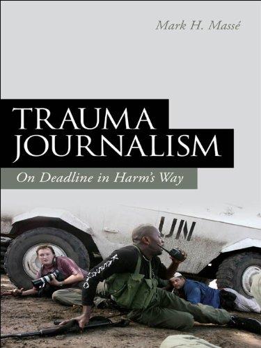 Trauma Journalism: On Deadline in Harm's Way