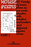 #4: HOUSE PLANS as per Vastu Shastra Part -1  : (80 variety of house plans as per Vastu Shastra with detailed explanation and different square areas)