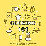 Cooking 101: Very Simple Recipes for Delicious Basic Cooking (English Edition)