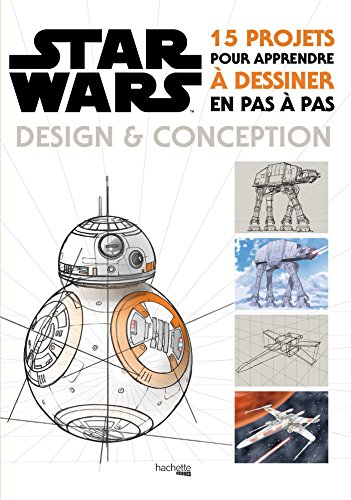 Star Wars : Design et conception: 15 pro...