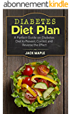 Diabetes Diet Plan: A Perfect Guide on Diabetes Diet to Prevent, Control, and Reverse the Effect (Diabetes Cure Book, Diabetes Handbook, Diabetic Cookbook, ... Health, Diabetes Cooking) (English Edition)