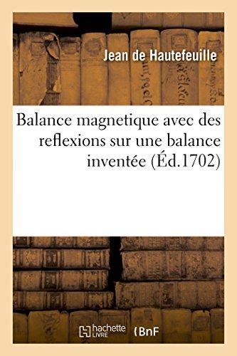 Balance magnetique avec des reflexions sur une balance inventée: où il est parlé d'un moyen de perfectionner le sens de l'ouïe