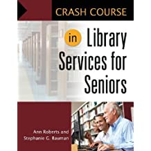 Crash Course in Library Services for Seniors by Ann Roberts (2012-05-31)