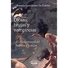 Diosas, Brujas y Vampieras: El Miedo Visceral del Hombre a la Mujer (Documentos/ Documents)