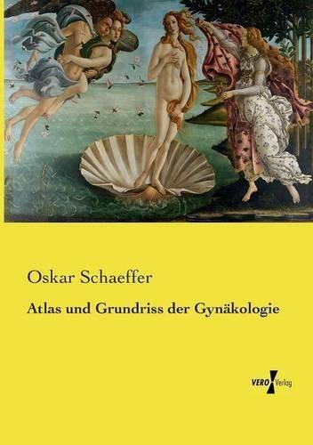 Atlas und Grundriss der Gyn???kologie by Oskar Schaeffer (2015-05-11)