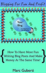 Blogging For Fun And Profit: How To Have More Fun Writing Blog Posts And Make Money At The Same Time! (English Edition)