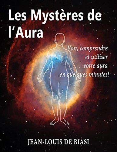 Les Mystères de l'aura: Voir, comprendre et utiliser votre aura  en quelques minutes! par Jean-Louis DE BIASI