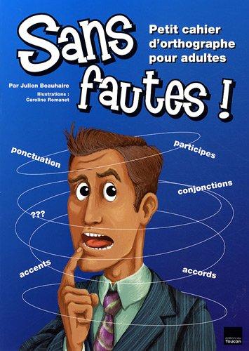 Sans fautes ! : Petit cahier d'orthographe pour adultes