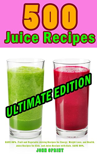 500-juice-recipes-ultimate-edition-save-50-fruit-and-vegetable-juicing-recipes-for-energy-weight-los