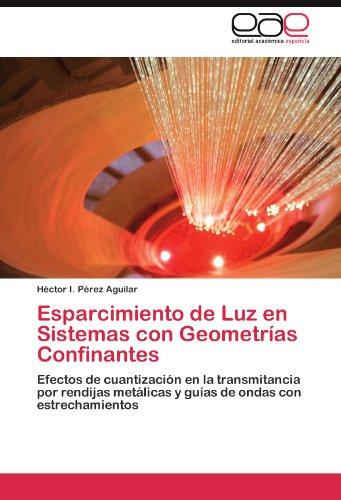 Esparcimiento de Luz en Sistemas con Geometrías Confinantes por Pérez Aguilar Héctor I.