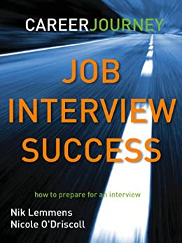 Job Interview Success, How to prepare for a job interview? by [Lemmens, Nik, O'Driscoll, Nicole]