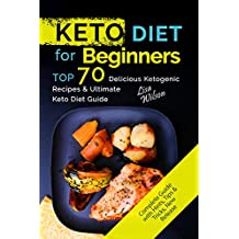 KETO Diet for Beginners: TOP 70 Delicious Ketogenic Recipes & Ultimate Keto Diet Guide ( Keto Diet RecipesCookbook, Keto Diet Essentials, Keto Diet Plan, ... Recipes Cookbook ) (English Edition)