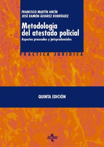 Metodología del atestado policial: Aspectos procesales y jurisprudenciales (Derecho - Práctica Jurídica) por Francisco Martín Ancín